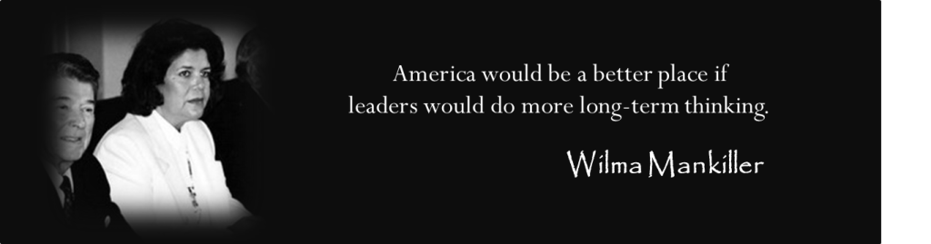 """America would be a better place if leaders would do more long-term thinking."" -Wilma Mankiller"